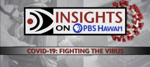 Primary – A PBS Hawaii Insights forum of local health experts discussed COVID-19 concerns.