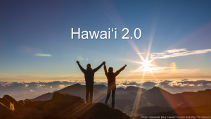 Governor Ige is asking for wide community input to create a Hawai'i 2.0 program of action.